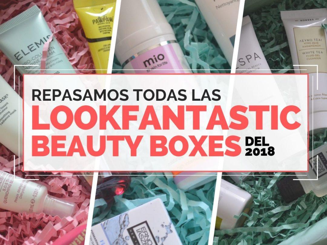 REPASO LFBEAUTYBOXES 2018 - Lookfantastic Beauty Boxes del 2018